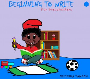 Beginning to write for preschoolers by Victoria Tandoh